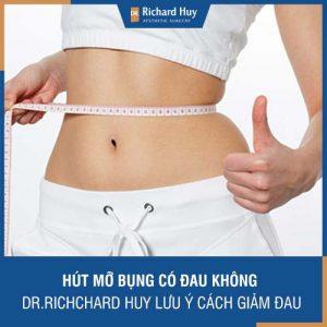 Hút mỡ bụng có đau không? Bác sĩ Richard Huy lưu ý cách giảm đau hiệu quả